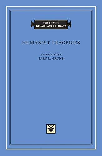Humanist Tragedies (The I Tatti Renaissance Library)