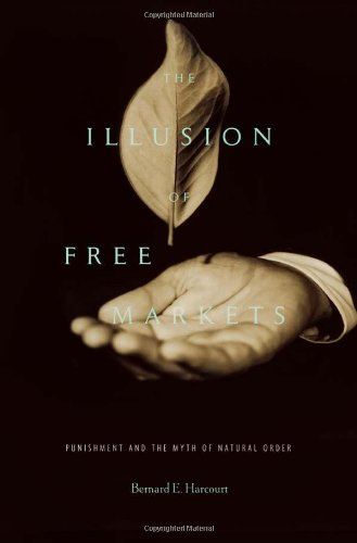 9780674057265: The Illusion of Free Markets - Punishment and the Myth of Natural Order