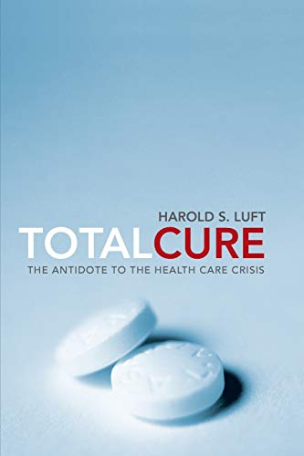 9780674057364: Total Cure: The Antidote to the Health Care Crisis