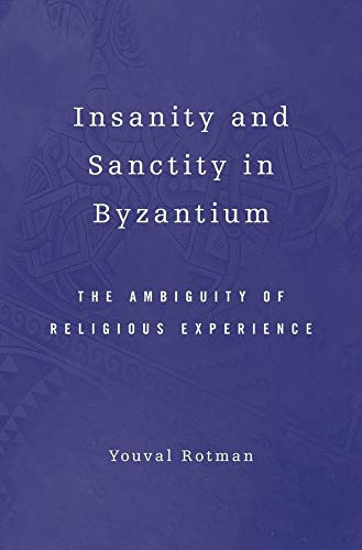Insanity and Sanctity in Byzantium: Youval Rotman