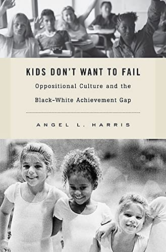 9780674057722: Kids Don't Want to Fail: Oppositional Culture and the Black-White Achievement Gap