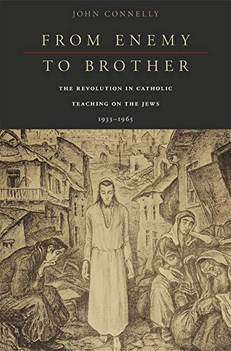9780674057821: From Enemy to Brother: The Revolution in Catholic Teaching on the Jews, 1933-1965