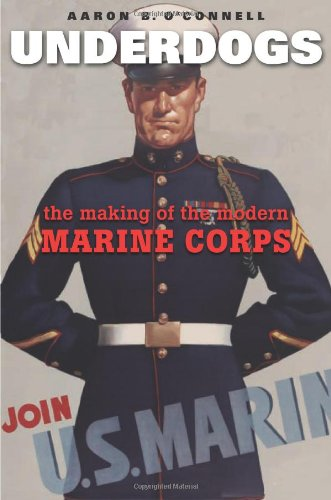 9780674058279: Underdogs: The Making of the Modern Marine Corps