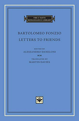 Letters to Friends (I Tatti Renaissance Library): Bartolomeo Fonzio, Alessandro