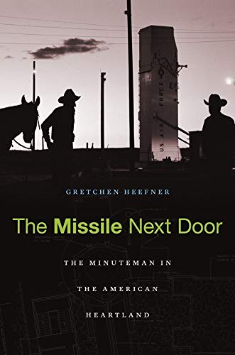 9780674059115: The Missile Next Door: The Minuteman in the American Heartland