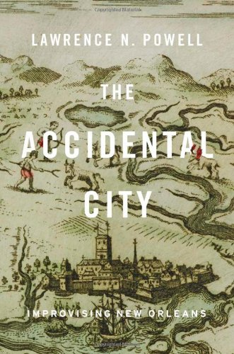 9780674059870: The Accidental City: Improvising New Orleans