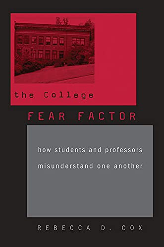 9780674060166: The College Fear Factor: How Students and Professors Misunderstand One Another