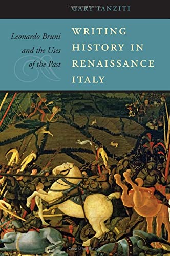 Writing History in Renaissance Italy: Leonardo Bruni and the Uses of the Past (I Tatti Studies in ...