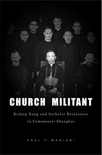 9780674061538: Church Militant: Bishop Kung and Catholic Resistance in Communist Shanghai