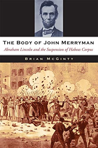 9780674061552: The Body of John Merryman: Abraham Lincoln and the Suspension of Habeas Corpus