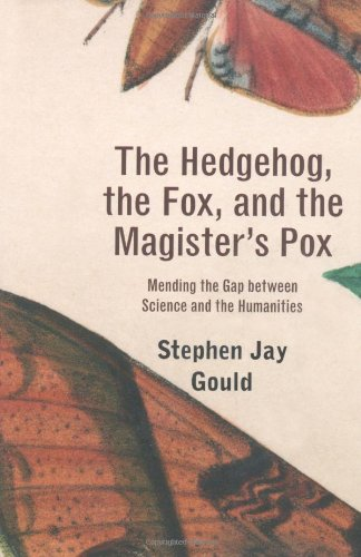 9780674061668: The Hedgehog, the Fox, and the Magister's Pox: Mending the Gap between Science and the Humanities