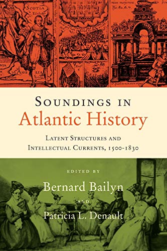 9780674061774: Soundings in Atlantic History: Latent Structures and Intellectual Currents, 1500–1830