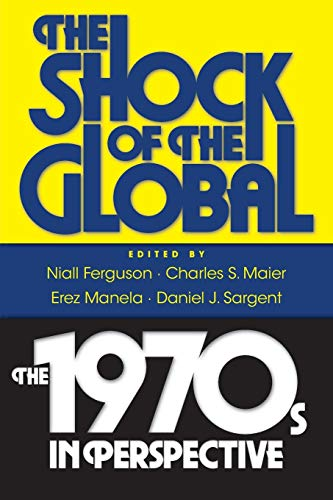 9780674061866: The Shock of the Global: The 1970s in Perspective