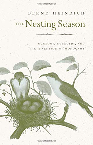 9780674061934: The Nesting Season: Cuckoos, Cuckolds, and the Invention of Monogamy