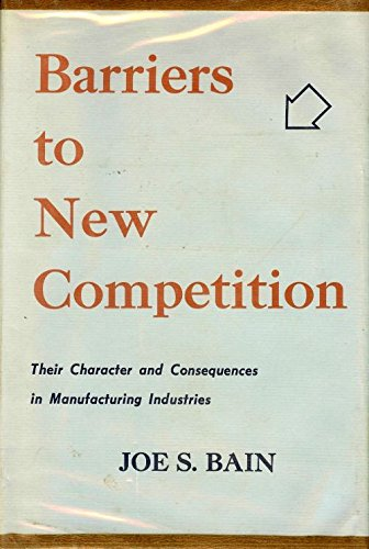 9780674062009: Barriers to New Competition: Their Character and Consequences in Manufacturing Industries