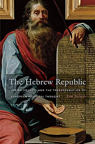 9780674062139: The Hebrew Republic: Jewish Sources and the Transformation of European Political Thought