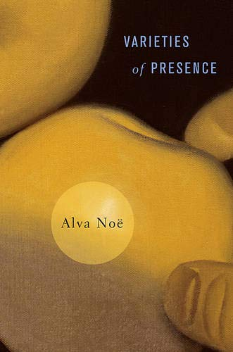 Varieties of Presence: No�, Alva