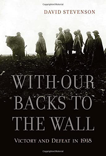 9780674062269: With Our Backs to the Wall: Victory and Defeat in 1918