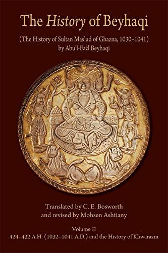The History of Beyhaqi: The History of Sultan Mas'ud of Ghazna, 1030-1041, Volume II: ...