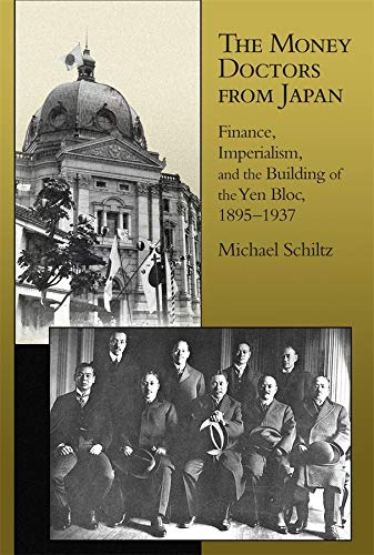 The Money Doctors from Japan: Finance, Imperialism, and the Building of the Yen Bloc, 1895–1937 (...