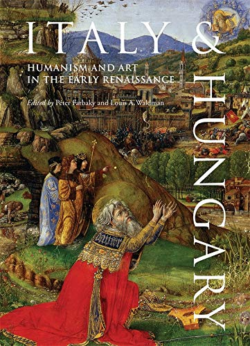 9780674063464: Italy and Hungary: Humanism and Art in the Early Renaissance. Acts of an International Conference, Florence, Villa I Tatti, June 6–8, 2007 (Villa I Tatti Series)