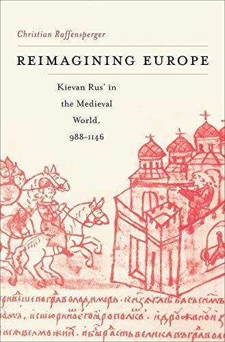 9780674063846: Reimagining Europe: Kievan Rus' in the Medieval World (Harvard Historical Studies)