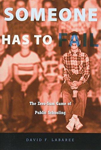 9780674063860: Someone Has to Fail: The Zero-Sum Game of Public Schooling