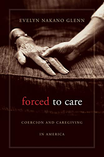 9780674064157: Forced to Care: Coercion and Caregiving in America