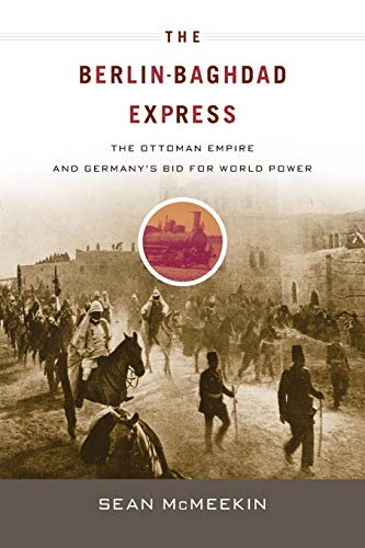 9780674064324: The Berlin-Baghdad Express: The Ottoman Empire and Germany's Bid for World Power