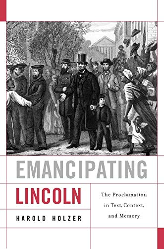 9780674064409: Emancipating Lincoln: The Proclamation in Text, Context, and Memory (The Nathan I. Huggins Lectures)