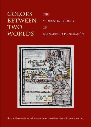 9780674064621: Colors Between Two Worlds - The Florentine Codex of Bernardino de Sahag�n