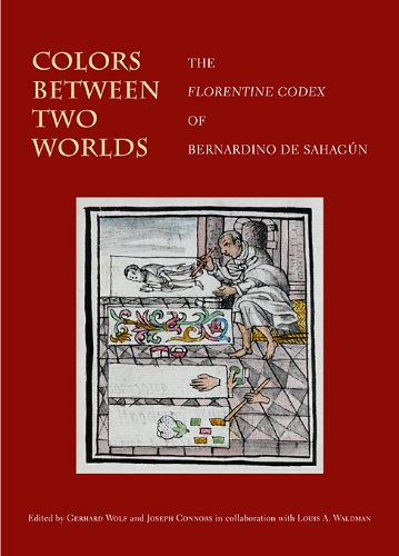 9780674064621: Colors Between Two Worlds: The Florentine Codex of Bernardino de Sahagún (Villa I Tatti Series)