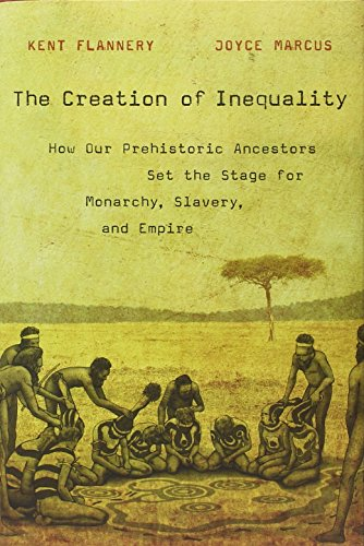 9780674064690: The Creation of Inequality: How Our Prehistoric Ancestors Set the Stage for Monarchy, Slavery, and Empire