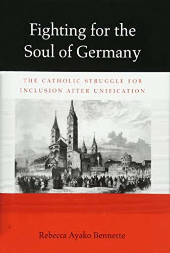Fighting for the Soul of Germany: The Catholic Struggle for Inclusion After Unification (Hardback):...