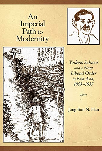 9780674065710: An Imperial Path to Modernity: Yoshino Sakuzō and a New Liberal Order in East Asia, 1905–1937 (Harvard East Asian Monographs)