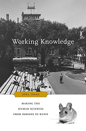 Working Knowledge: Making the Human Sciences from Parsons to Kuhn (Hardback): Joel Isaac