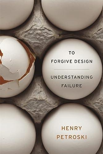 9780674065840: To Forgive Design: Understanding Failure