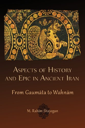 Aspects of History and Epic in Ancient Iran: From Gaum?ta to Wahn?m (Hellenic Studies Series): M. ...