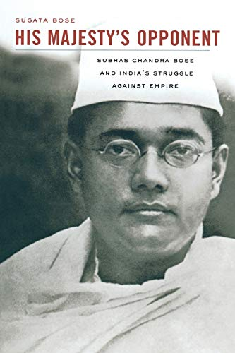 His Majesty s Opponent: Subhas Chandra Bose and India s Struggle against Empire