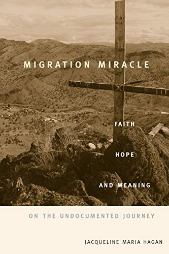 9780674066144: Migration Miracle: Faith, Hope, and Meaning on the Undocumented Journey