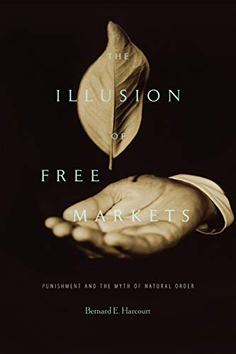 9780674066168: The Illusion of Free Markets - Punishment and the Myth of Natural Order