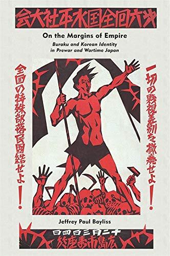 On the Margins of Empire: Buraku and Korean Identity in Prewar and Wartime Japan (Harvard East ...