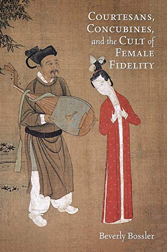 9780674066694: Courtesans, Concubines, and the Cult of Female Fidelity (Harvard-Yenching Institute Monograph Series)