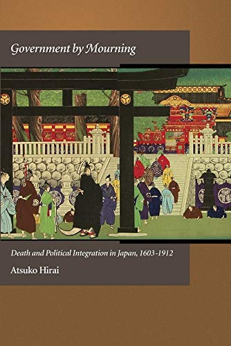9780674066823: Government by Mourning: Death and Political Integration in Japan, 1603-1912 (Harvard East Asian Monographs)