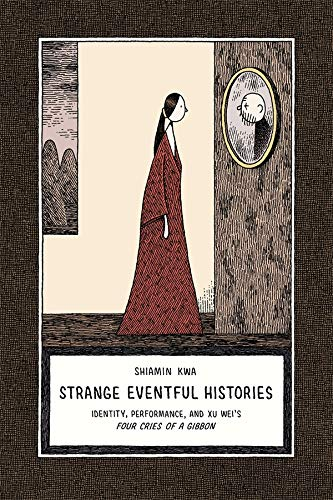9780674066854: Strange Eventful Histories: Identity, Performance, and Xu Wei's Four Cries of a Gibbon (Harvard-Yenching Institute Monograph Series)