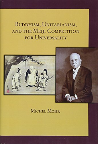 Buddhism, Unitarianism, and the Meiji Competition for Universality (Harvard East Asian Monographs):...