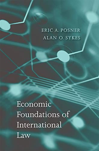 Economic Foundations of International Law (Hardback): Eric A. Posner, Alan O. Sykes