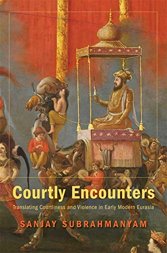 9780674067059: Courtly Encounters: Translating Courtliness and Violence in Early Modern Eurasia (Mary Flexner Lectures of Bryn Mawr College)