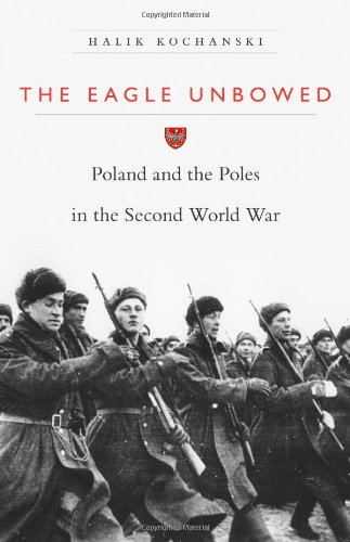 9780674068148: The Eagle Unbowed: Poland and the Poles in the Second World War