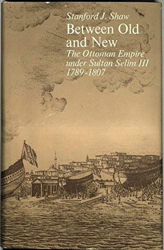 9780674068308: Between Old and New: The Ottoman Empire under Sultan Selim III, 1789-1807 (Harvard Middle Eastern Studies 15)